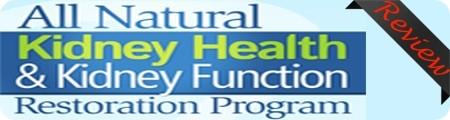 All Natural Kidney Health & Kidney Function Restoration Program Review